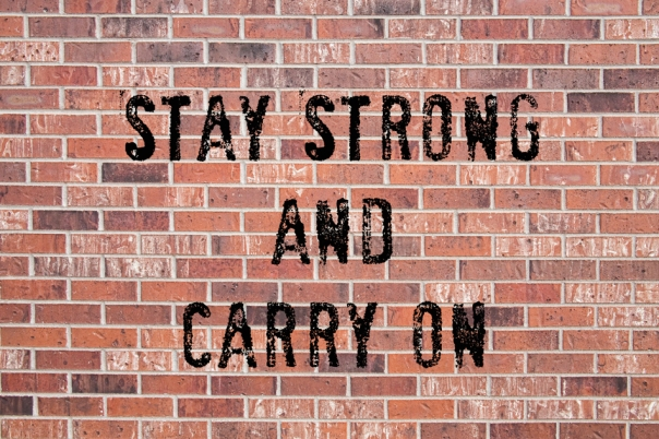 Stay Strong And Carry On Art Prints